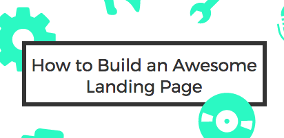 [Infographic] How to Build an Awesome Landing Page to Max Out Your Conversion Design
