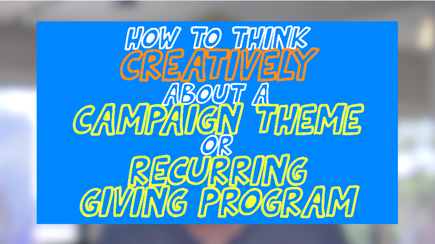 How to Think Creatively About a Campaign Theme or Recurring Giving Program