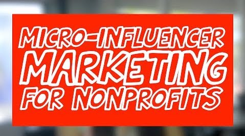 How Your Nonprofit Can Utilize Micro-Influencer Marketing